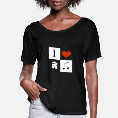 I Love House I Love House Music - Women's Flowy T-Shirt