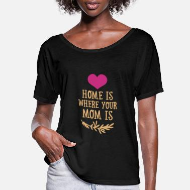 Funny Valetines Day Home is where your Mom is - Mother's Day - Women's Flowy T-Shirt