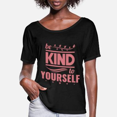 Inspiration Be Kind To Yourself - Women's Flowy T-Shirt