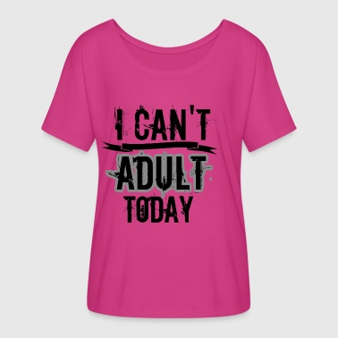 can't adult - Women's Flowy T-Shirt