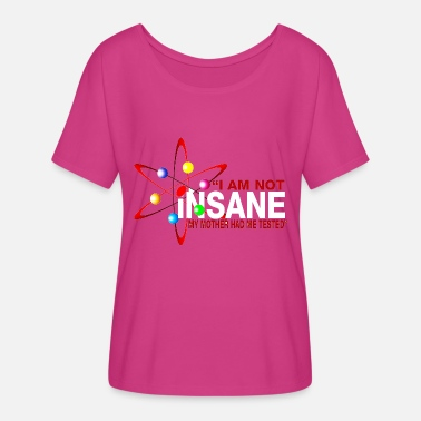 Theory I Am Not Insane Inspired By The Big Bang Theory - Women's Flowy T-Shirt