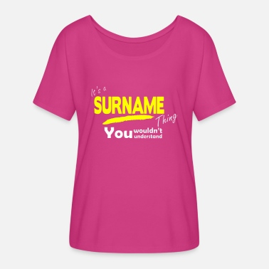 Surname It s A Surname Thing - Women's Flowy T-Shirt