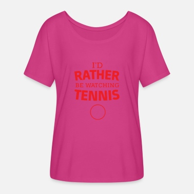 I d Rather Be Watching Tennis - Women's Flowy T-Shirt