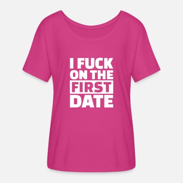 Date I fuck on the first date - Women's Flowy T-Shirt