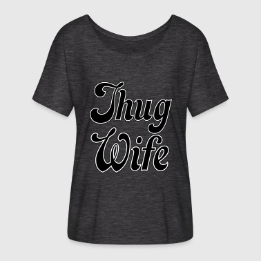 Thug It Out Thug Wife - Women's Flowy T-Shirt