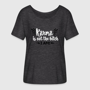 Karma is not the bitch. I am! - Women's Flowy T-Shirt