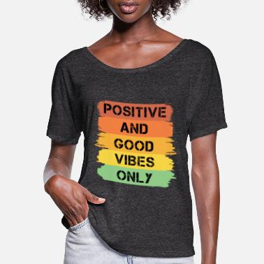 Laughter Positive and good vibes only - Women's Flowy T-Shirt