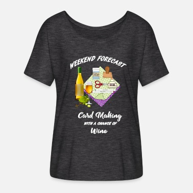 Card card making weekend forecast with wine - Women's Flowy T-Shirt