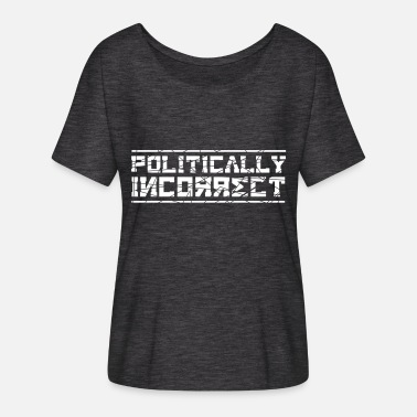 Incorrect Politically Incorrect - Women's Flowy T-Shirt