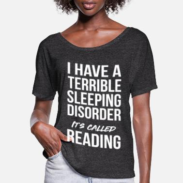 Sleeping I have a terrible sleeping disorder reading - Women's Flowy T-Shirt