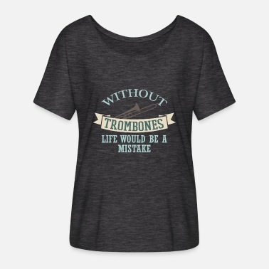 Mistake Trombone - Without trombones life would be a mista - Women's Flowy T-Shirt