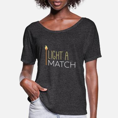 Match Matches - Light a match - Women's Flowy T-Shirt