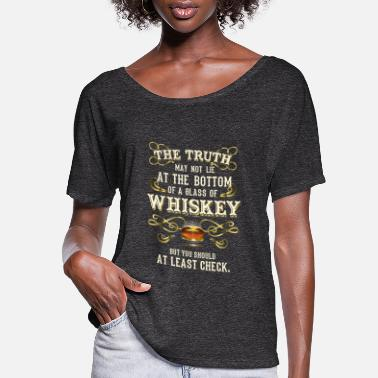 Whiskey Whiskey T-Shirt The Truth - Women's Flowy T-Shirt