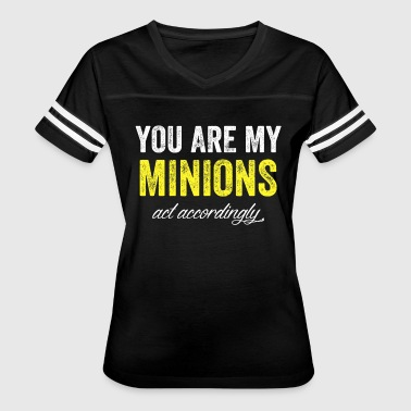 you are my minions act accordingly - Women's Vintage Sport T-Shirt