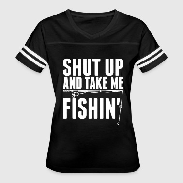 Shut Up And Take Me Fishing Shut Up And Take Me Fishing Shirt - Women's Vintage Sport T-Shirt