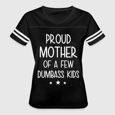 Few Proud Mother of a few Dumbass Kids - Women's Vintage Sport T-Shirt