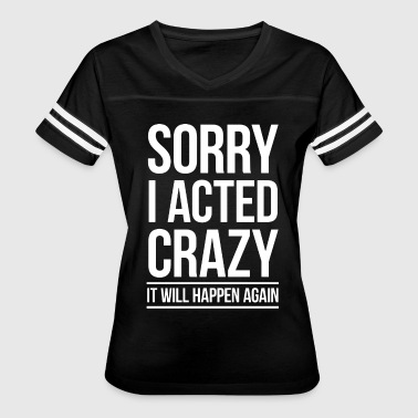 Sorry i acted crazy it will happen again - Women's Vintage Sport T-Shirt