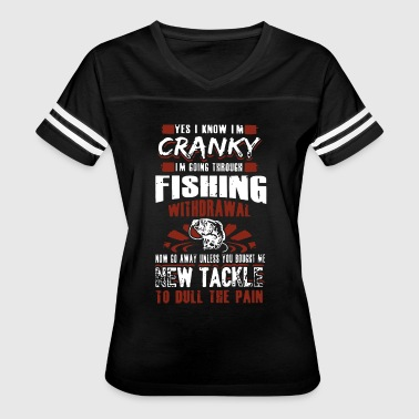 yes I know I am cranky I am going through fishing - Women's Vintage Sport T-Shirt