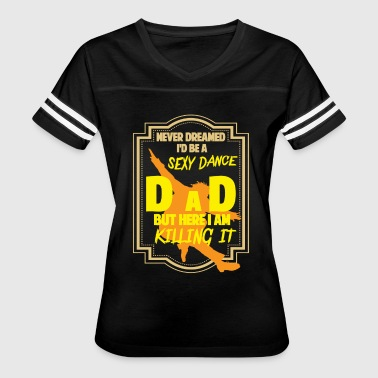 Sexy Mom Dad I'd Be A Sexy Dance Dad T Shirt - Women's Vintage Sport T-Shirt