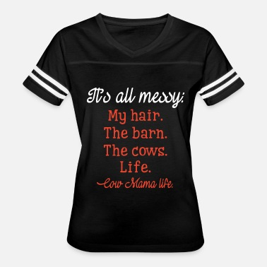 its all messy my hair the barn the cows life - Women's Vintage Sport T-Shirt