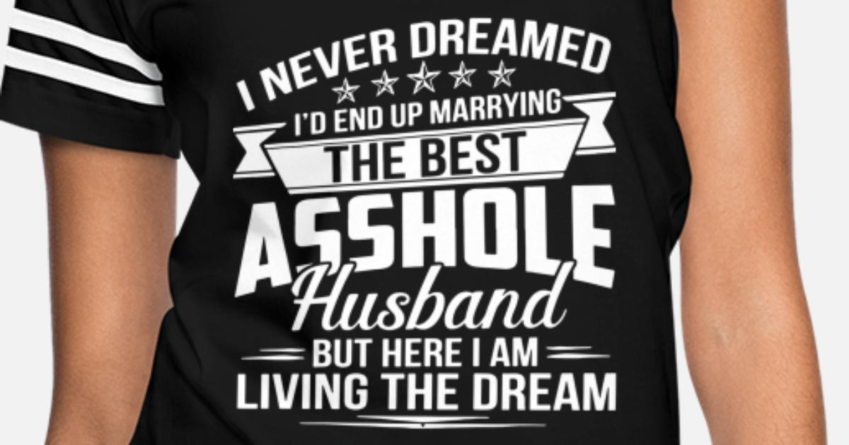 03832e3c7075 I never dreamed id end up marrying the best asshol Women's Vintage Sport  T-Shirt | Spreadshirt