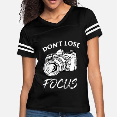 7384c20c Photography dont lose focus photo t shirts - Women's Vintage Sport T