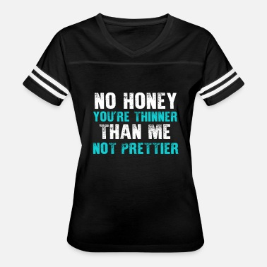 Cute Mom No Honey You're Thinner Me Not Prettier - Women's Vintage Sport T-Shirt