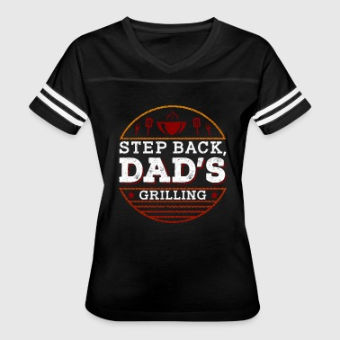 Step Back Step Back, Dad's Grilling - Women's Vintage Sport T-Shirt