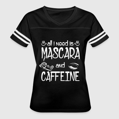 I Need Caffeine All I Need is Mascara and Caffeine - Women's Vintage Sport T-Shirt