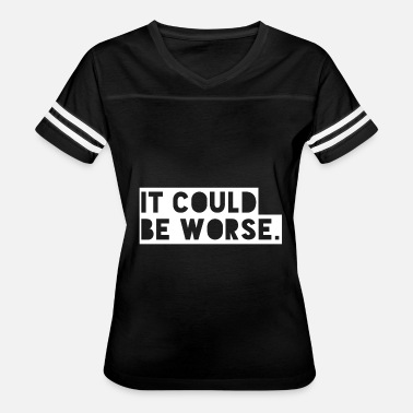 It Could Be Worse It Could Be Worse - Women's Vintage Sport T-Shirt