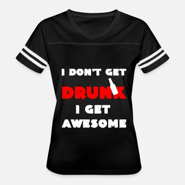 Get Drunk Quotes I don't get Drunk I get Awesome cool Quotes Gifts - Women's Vintage Sport T-Shirt