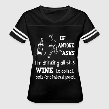 Wine Me Dine Me 69 Me if anyone asks I am drinking all this wine t shirt - Women's Vintage Sport T-Shirt