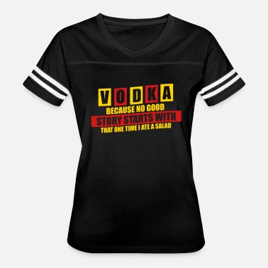 Because No Great Story Starts With A Salad Vodak Because No Good Story Starts With A Salad - Women's Vintage Sport T-Shirt
