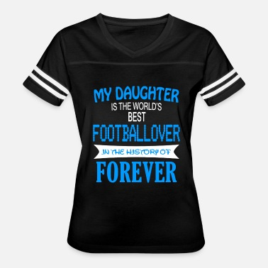I Love World History Footballover - My Daughter Is The World's Best F - Women's Vintage Sport T-Shirt