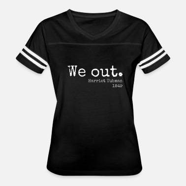 Harriet Tubman 1849 Harriet Tubman We Out Quote 1849 - Women's Vintage Sport T-Shirt