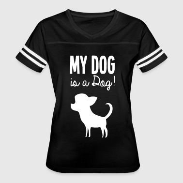 My Dog Is A Dog Funny Saying - Women's Vintage Sport T-Shirt