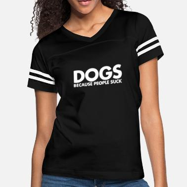 64cfcf9d Dogs Because People Suck Dogs Because People Suck - Women's Vintage  Sport. Women's Vintage Sport T-Shirt