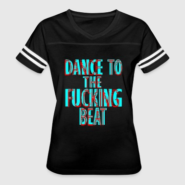 dance to the fucking beat - Women's Vintage Sport T-Shirt