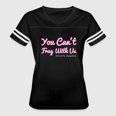 You Cant Frag With Us - Funny Girl Gamer Design - Women's Vintage Sport T-Shirt