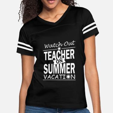65b509001650 Watch Out - Teacher on Summer Vacation!! - Women  39 s