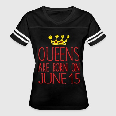 15 Birthday Queens are born on June 15 - Women's Vintage Sport T-Shirt