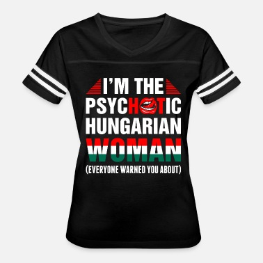Hungarian Woman Im The Psychotic Hungarian Woman - Women's Vintage Sport T-Shirt