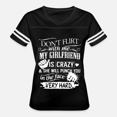 Boyfriend Don t flirt with me my girlfriend is crazy and she - Women's Vintage Sport T-Shirt