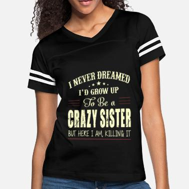 Cute Sister Sayings I NEVER DREAMED I D GROW UP TO BE A CRAZY SISTER B - Women's Vintage Sport T-Shirt