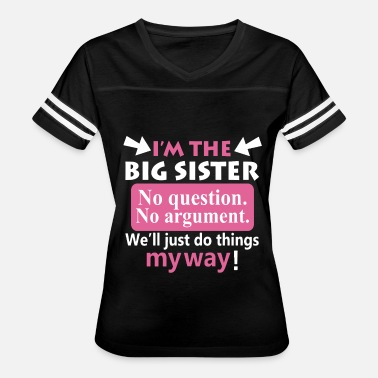 Cute Sister Sayings I'm the big sister no question no argument we'll j - Women's Vintage Sport T-Shirt