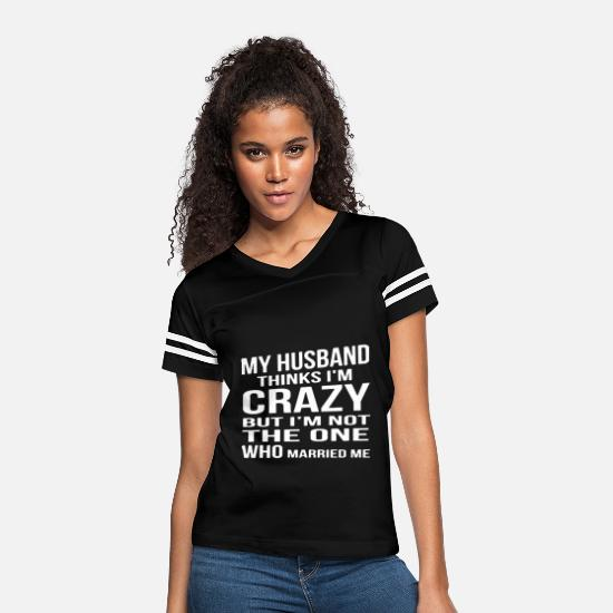 Fishing T-Shirts - My husband thinks i'm crazy but i'm not the one wh - Women's Vintage Sport T-Shirt black/white