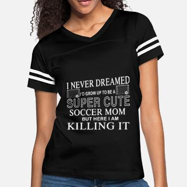 Super i never dreamed i'd grow up to be a super cute soc - Women's Vintage Sport T-Shirt