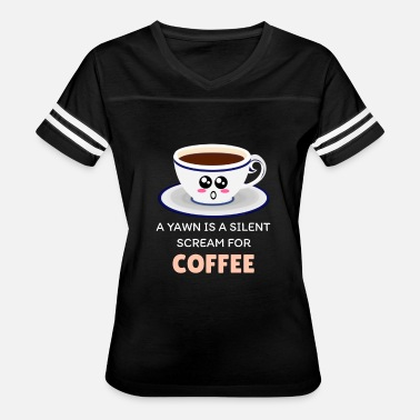 Funny Coffee A Yawn Is A Silent Scream For Coffee Funny Coffee - Women's Vintage Sport T-Shirt