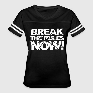 Break The Rules Break The Rules Now! - Women's Vintage Sport T-Shirt