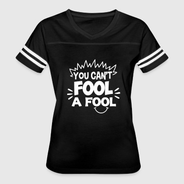 You Can t Fool A Fool T Shirt - Women's Vintage Sport T-Shirt